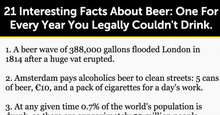21 Interesting Facts About Beer: One For Every Year You Legally Couldn't Drink.