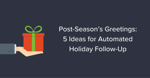 5 Ideas for Automated Holiday Follow-Up