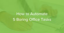 How to Automate Boring Office Tasks