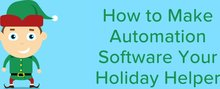 How to Automation Software during the Holidays