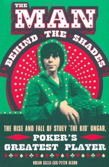 The Man Behind the Shades: The Rise and Fall of Poker's Greatest Player: The Rise and Fall of Stuey 'The Kid' Ungar, Poker's Greatest Player: Amazon.co.uk: Nolan Dalla, Peter Alson: 9780753820773: Books