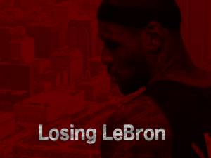 """Losing LeBron: A Documentary."""