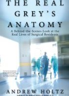 The Real Grey's Anatomy: A Behind-the-Scenes Look at the Real Lives of Surgi...