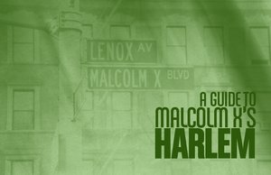 A Guide to Malcolm X's Harlem