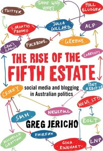 Social media, bloggers, pollies and journos and The Rise of the Fifth Estate